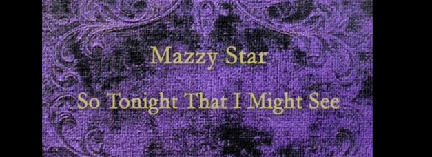 Mazzy Star-So Tonight That I Might See